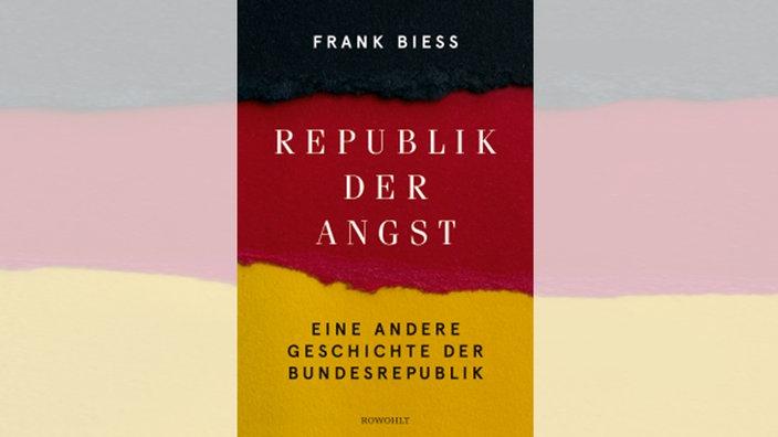 Frank Biess, Republik der Angst