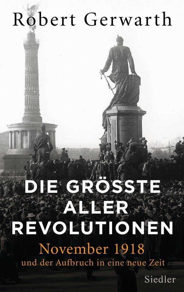Robert Gerwarth, Die größte aller Revolutionen