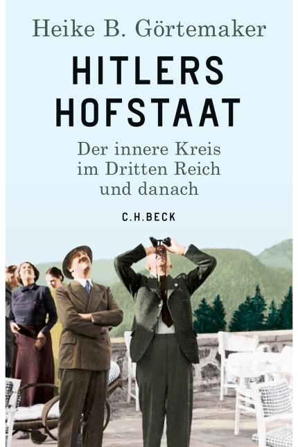 Heike B. Görtemaker, Hitlers Hofstaat