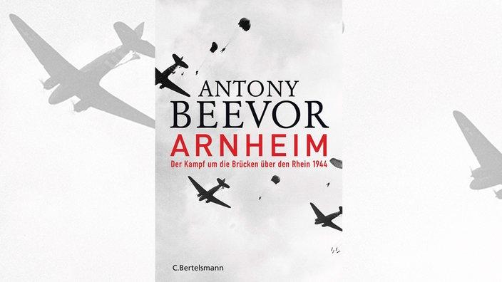 Antony Beevor, Arnheim. Der Kampf um die Brücken über den Rhein 1944