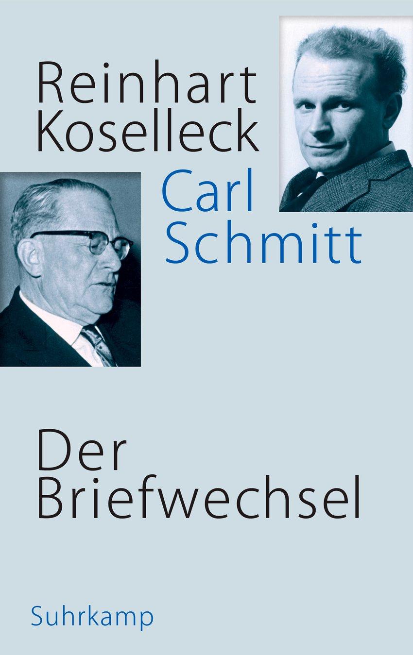 Reinhart Koselleck/Carl Schmitt. Der Briefwechsel